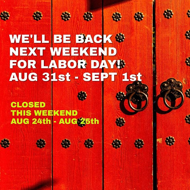 **IMPORTANT** We'll be back next weekend, just in time to celebrate Labor Day. Tomorrow &  this Sunday we are CLOSED.... See you next week!