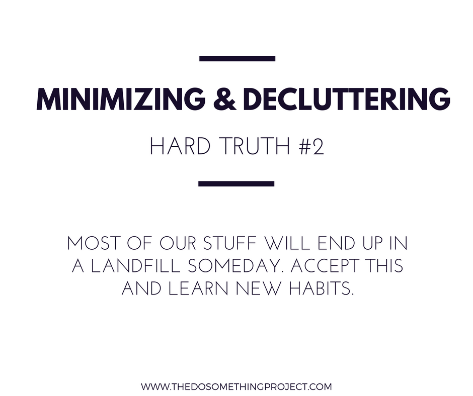 Most of our stuff will end up in a landfill someday. Accept this and learn new habits.