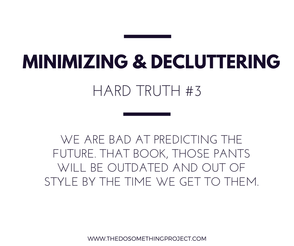 We are bad at predicting the future. That book, those pants will be outdated and out of style by the time we get to them.
