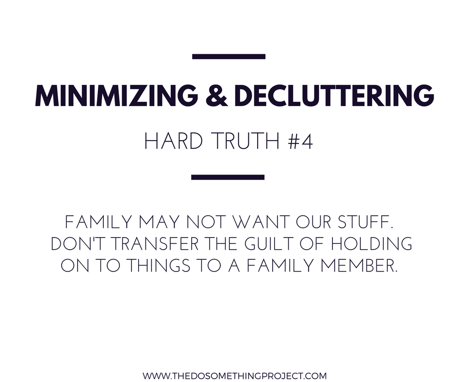 Family may not want our stuff. Don't transfer the guilt of holding on to things to a family member.