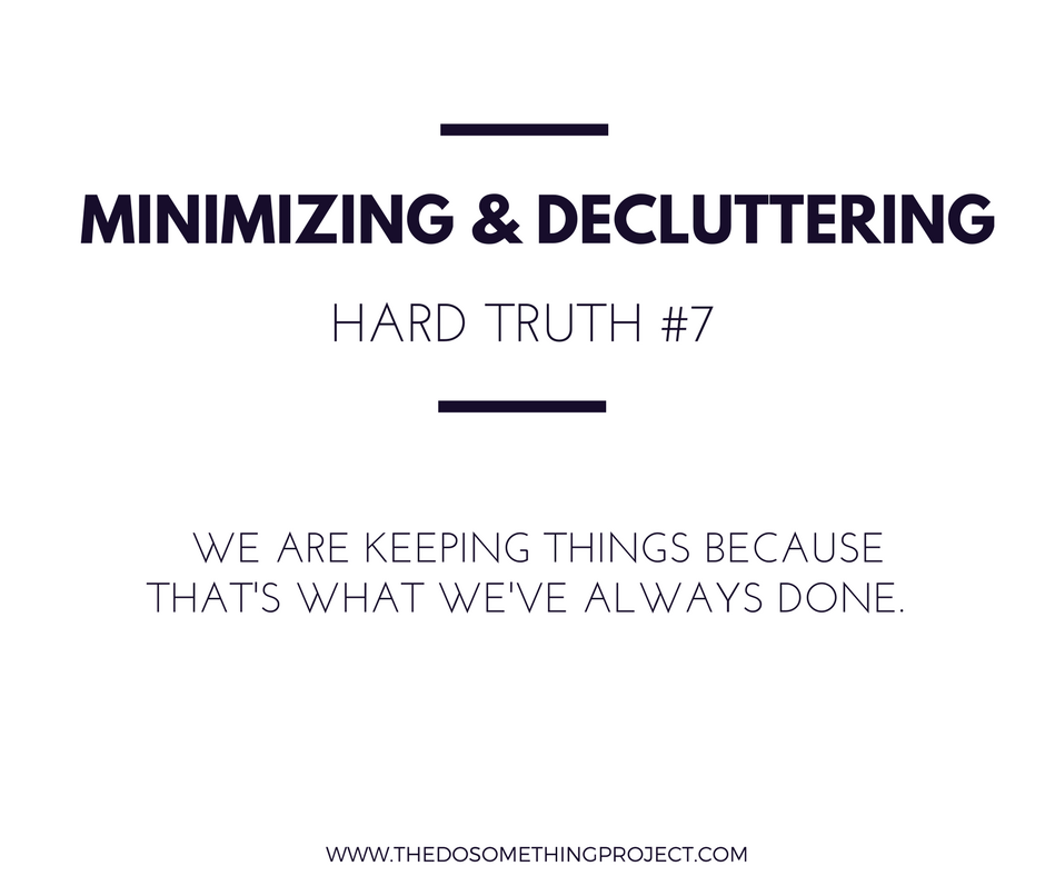 We're keeping things because that's what we've always done.