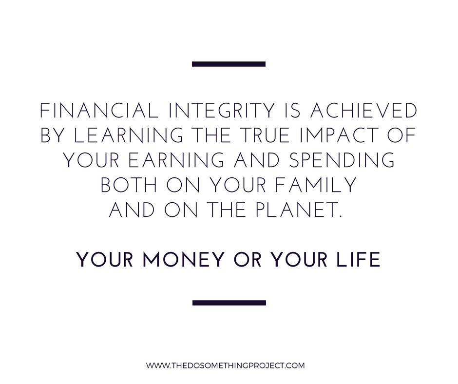 Your Money or Your Life: Financial integrity.