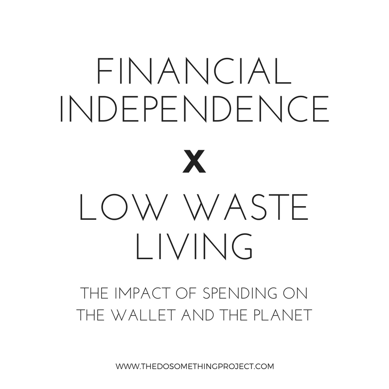 Financial independence and low waste/zero waste living. The impact of spending on the wallet and the planet.