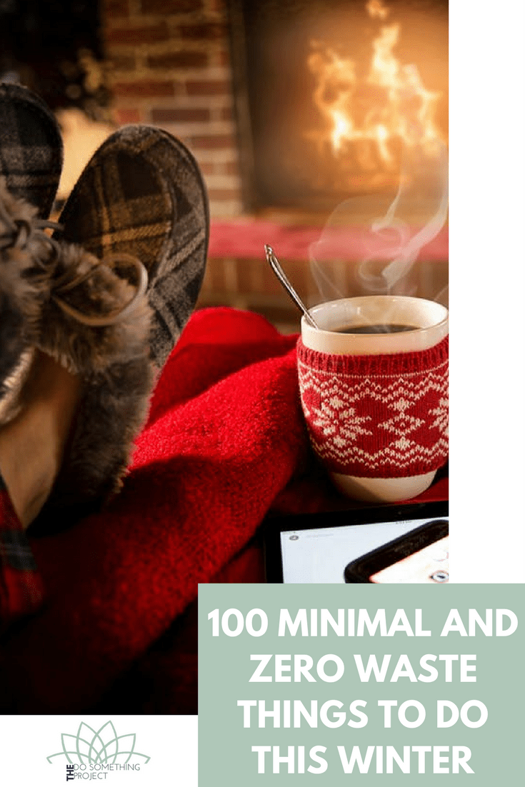 100 Zero Waste and Minimalist Things To Do This Winter
