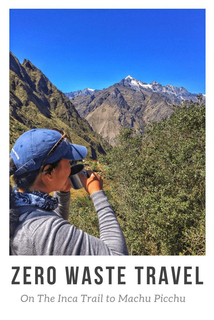 Zero Waste Travel: On the Inca Trail to Machu Picchu, Peru