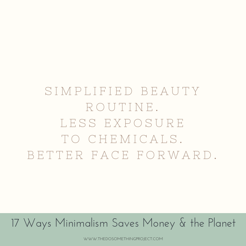 Simplified beauty routine. Less exposure to chemicals. Best face forward.