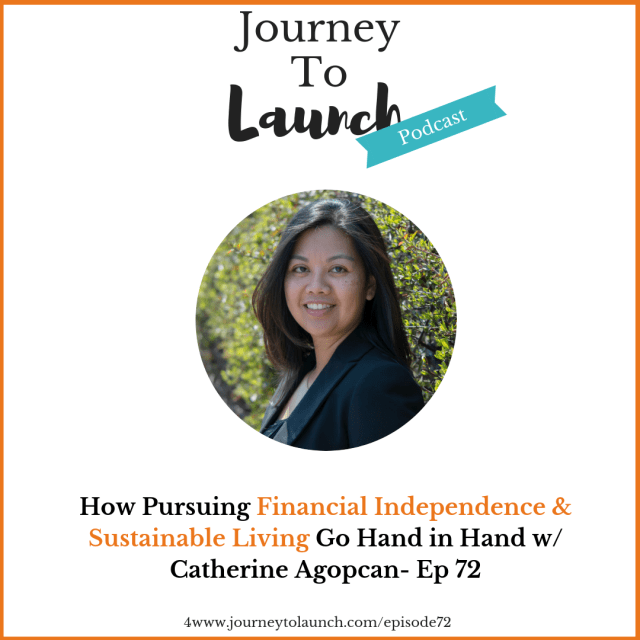 How Pursuing Financial Independence and Sustainable Living Go Hand in Hand - Journey to Launch Podcast