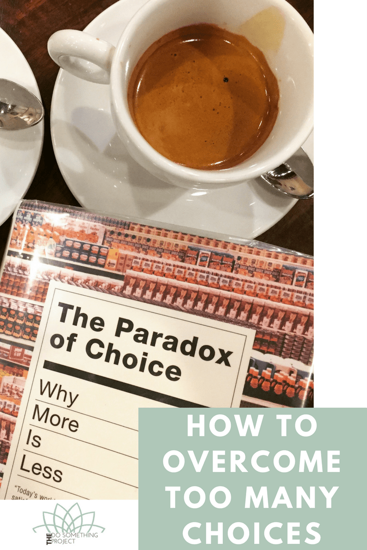 How to Overcome Too Many Choices - The Paradox of Choice