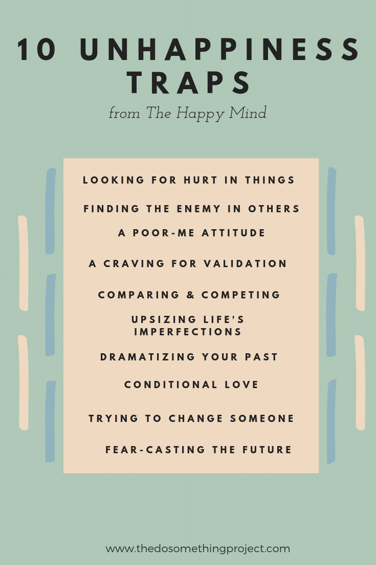 10 Unhappiness Traps to Avoid from The Happy Mind - Do the opposite of these to be happier