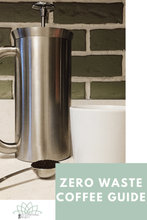 The Complete Guide to Zero Waste Coffee