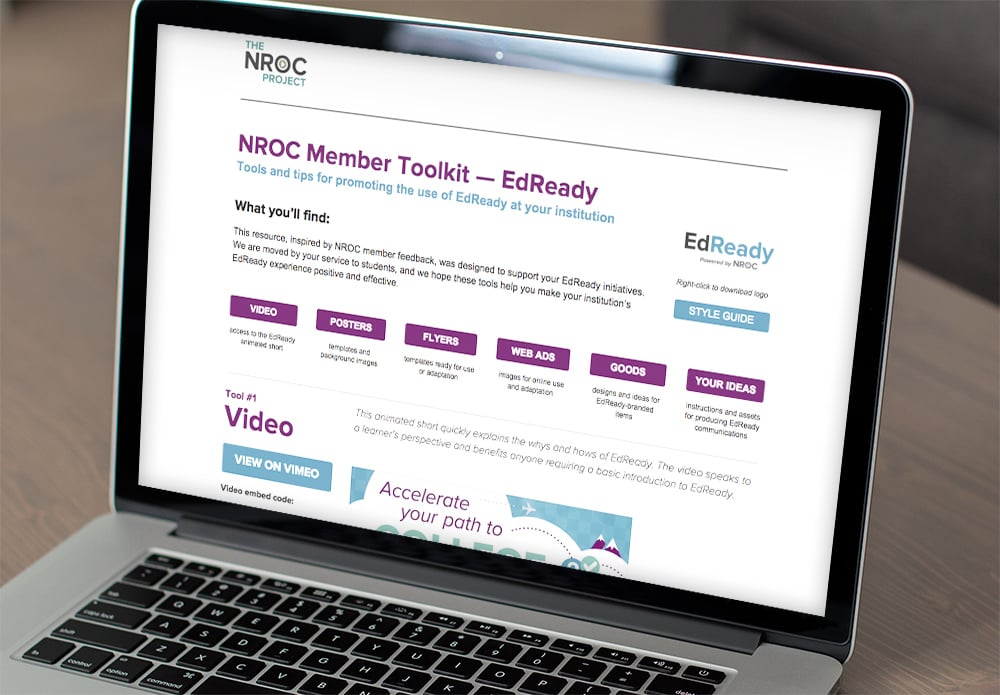 In 2015 we produced a six-part  online toolkit  for education leaders to promote EdReady within their own institutions. A variety of customizable materials and a complete style guide were included.