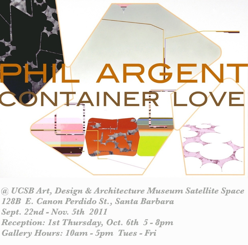 PHILIP ARGENT / Container Love / UCSB Art, Design & Architecture Museum Satellite Space    Opening Reception: Thursday, October 6 / 5-8 pm