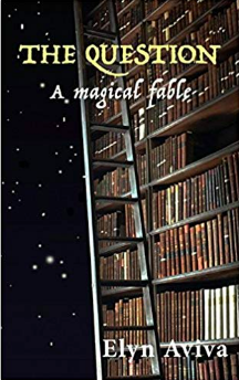 The Question: A Magical Fable   by Elyn Aviva (June 14, 2018)