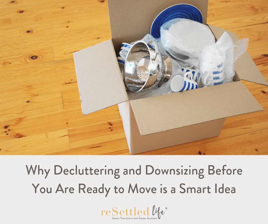 Why Decluttering and Downsizing Before You Are Ready to Move is a Smart Idea.png
