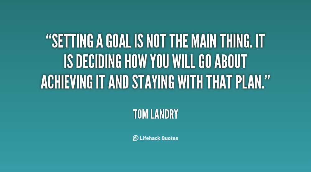 quote-Tom-Landry-setting-a-goal-is-not-the-main-23534.png