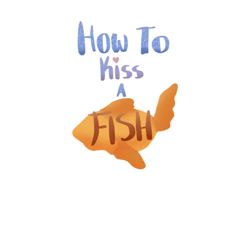 How To Kiss A Fish