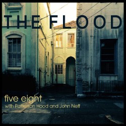 Five Eight w/Patterson Hood and John Neff - The Flood