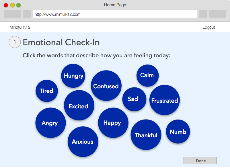 Finally, Darin ends each activity with a quick emotion check in.  We have built a prototype this weekend of this functionality.  These words come from the survey of 20   students who told us the emotions they often feel in school that they wish their teachers knew, so that they could feel better supported  .    This is not only is a part of Darin's emotional learning, but the  teacher then also gets a real-time, at a glance view of her students' emotional state.