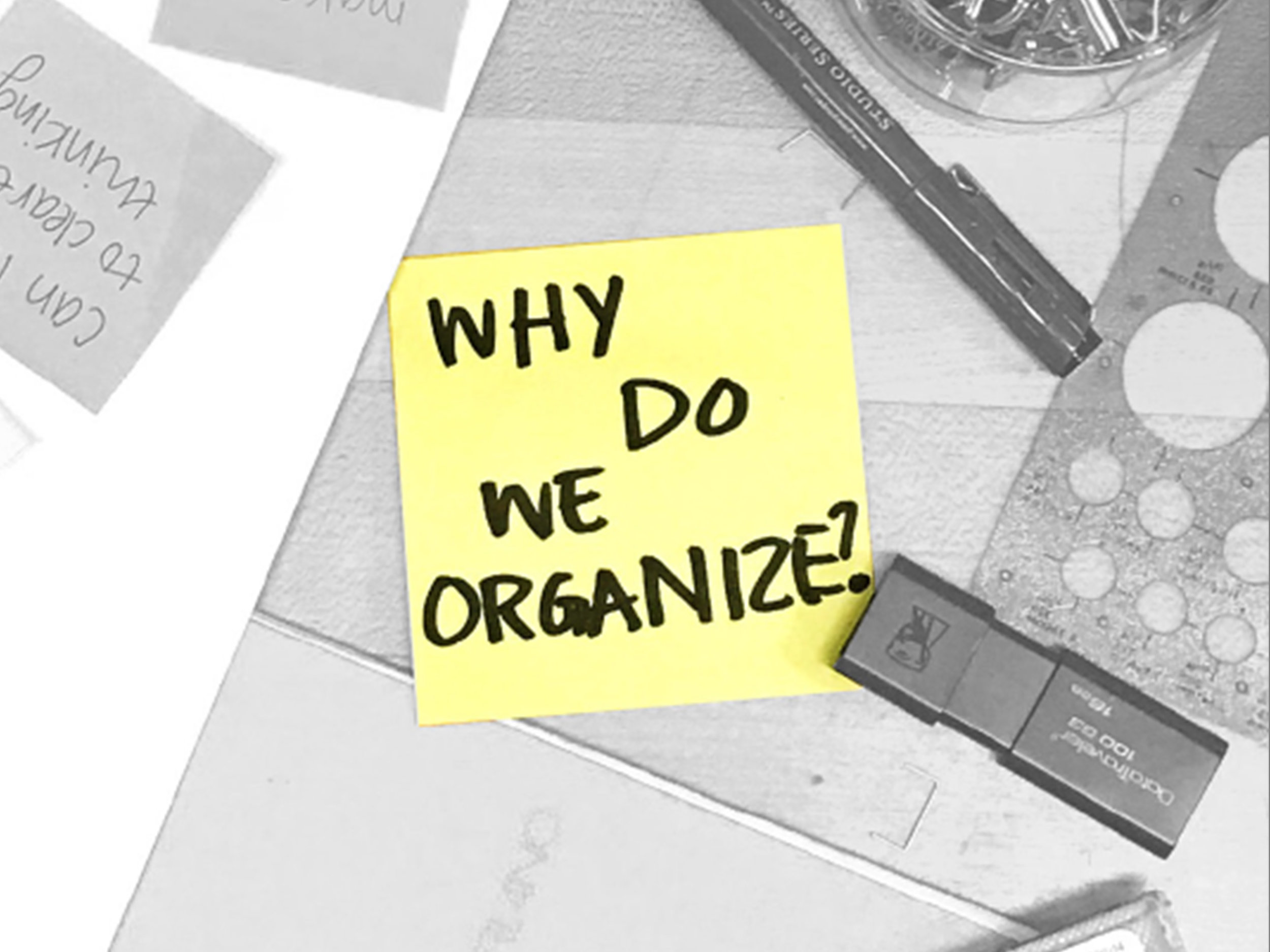 WHY WE ORGANIZE