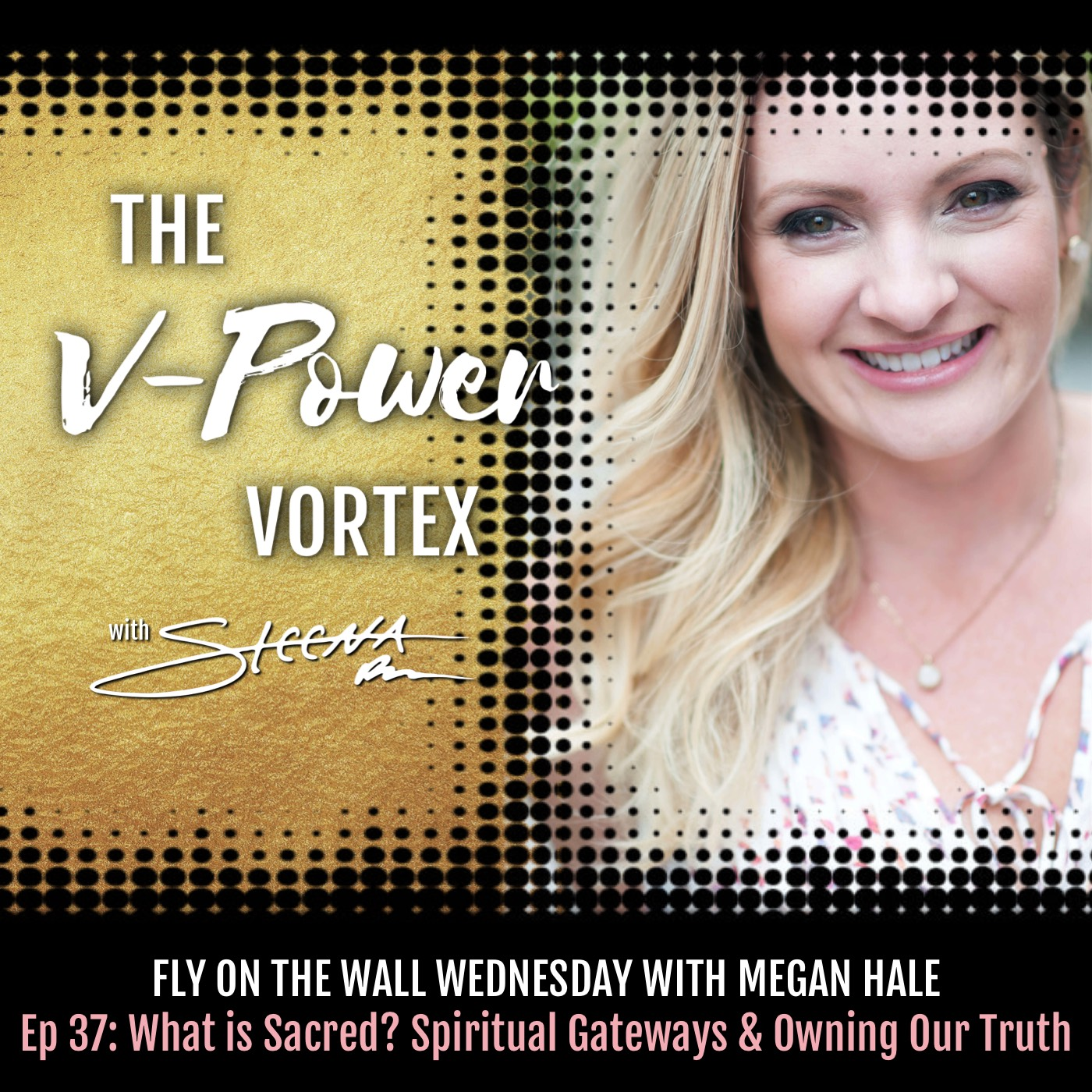 Ep 37 What is Sacred? Spiritual Gateways & Owning Our Truth  - Fly on the Wall Wednesday with Megan Hale.jpeg