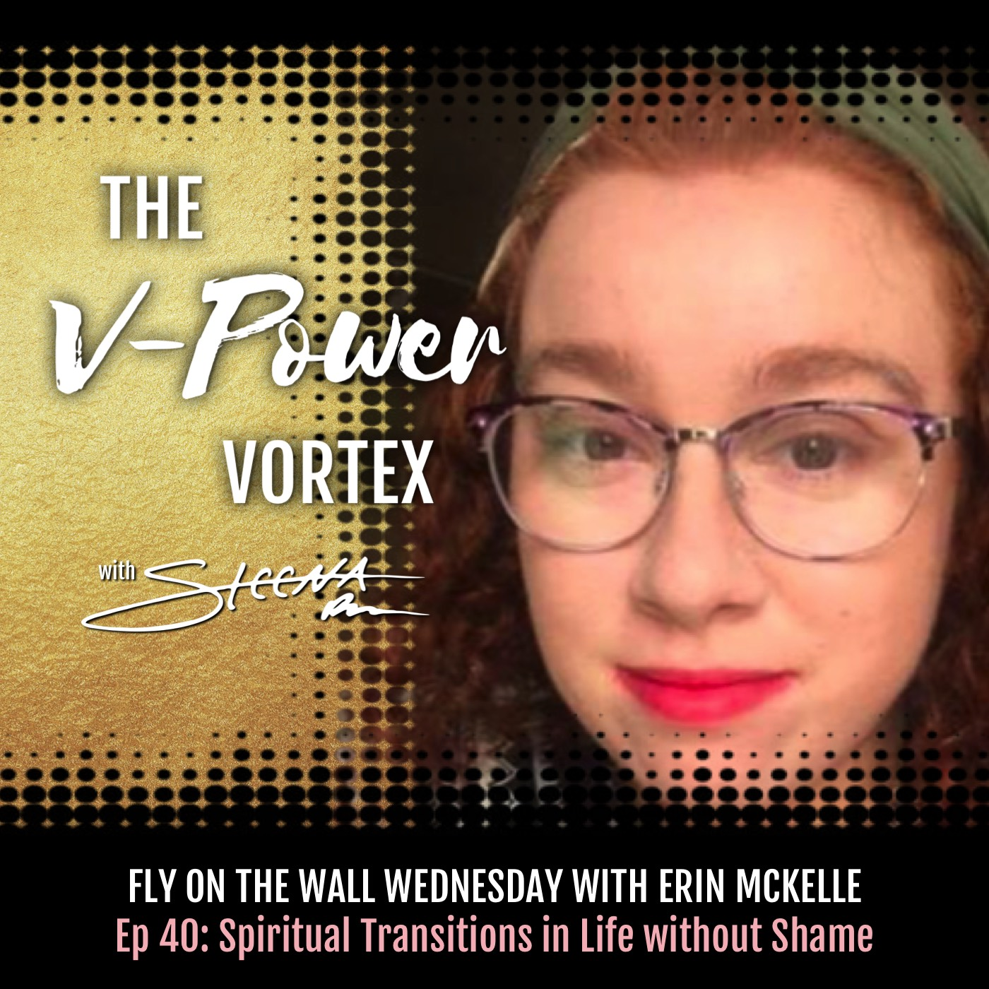 Ep 40 Spiritual Transitions in Life without Shame - Fly on the Wall Wednesday with Erin McKelle.jpeg