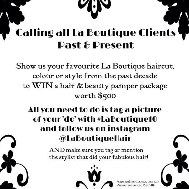 Attention instagrammers! Post your favourite La Boutique do from across the decade and tag with #laboutique10 @laboutiquehair on Instagram for your chance to win! Make sure you're booked in from the 11th to the 14th of December to enjoy all the festivities, celebrating 10 awesome years of business!