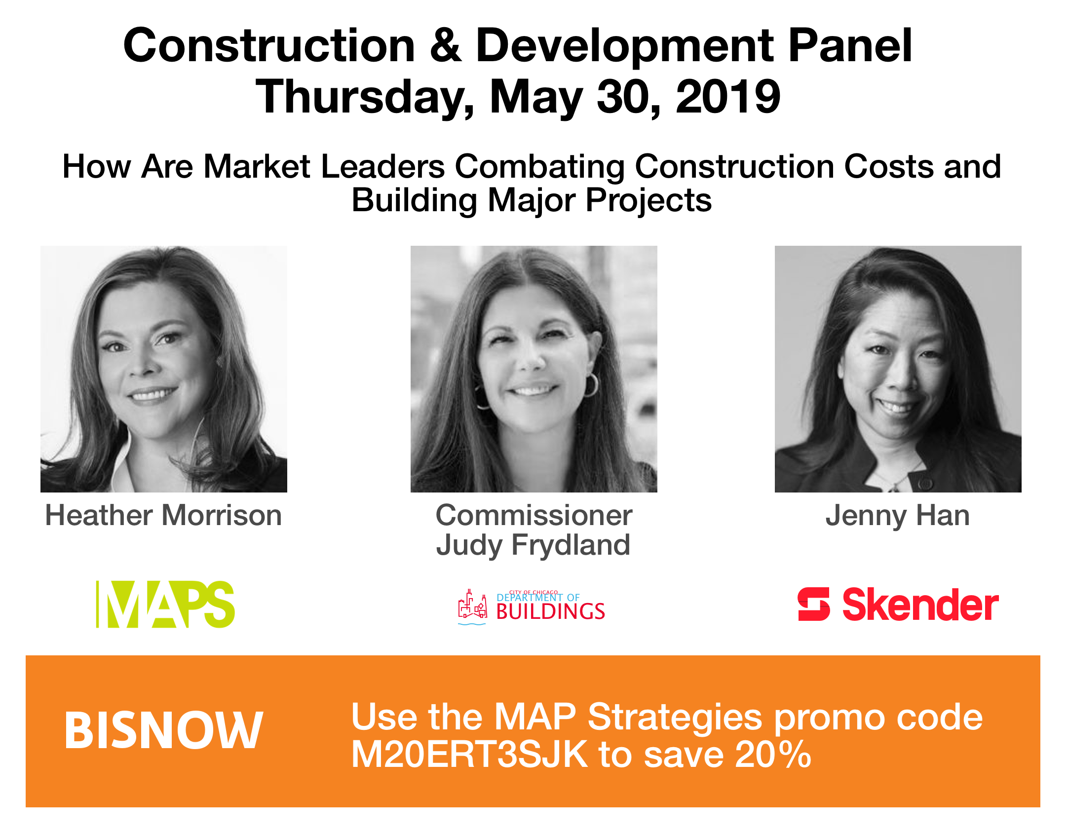 Use promo code M20ERT3SJK to save 20% at the Bisnow panel that MAPS CEO Heather Morrison will be speaking on with Buildings Department Commissioner Judy Frydland and Skender's Director of Design Operations, Jenny Han. The program is on Thursday, May 30th, at 8 AM. These women will speak at 10:20 AM.