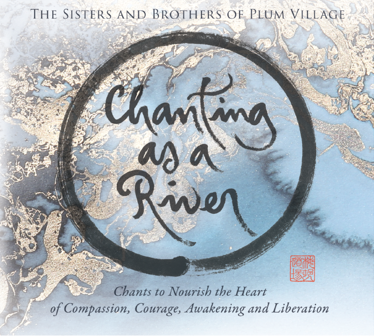 Chanting as a River - Chants to nourish the heart of compassion, courage, awakening and liberation.