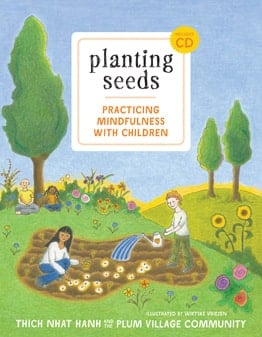 Planting Seeds: Practicing Mindfulness with Children  offers insight, concrete activities, and curricula that parents and educators can apply in school settings, in their local communities or at home, in a way that is meaningful and inviting to children.