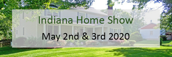 2020 Indiana Home Show – May 2-3