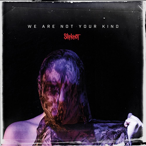 Slipknot We Are Not Your Kind Album Cover.jpg