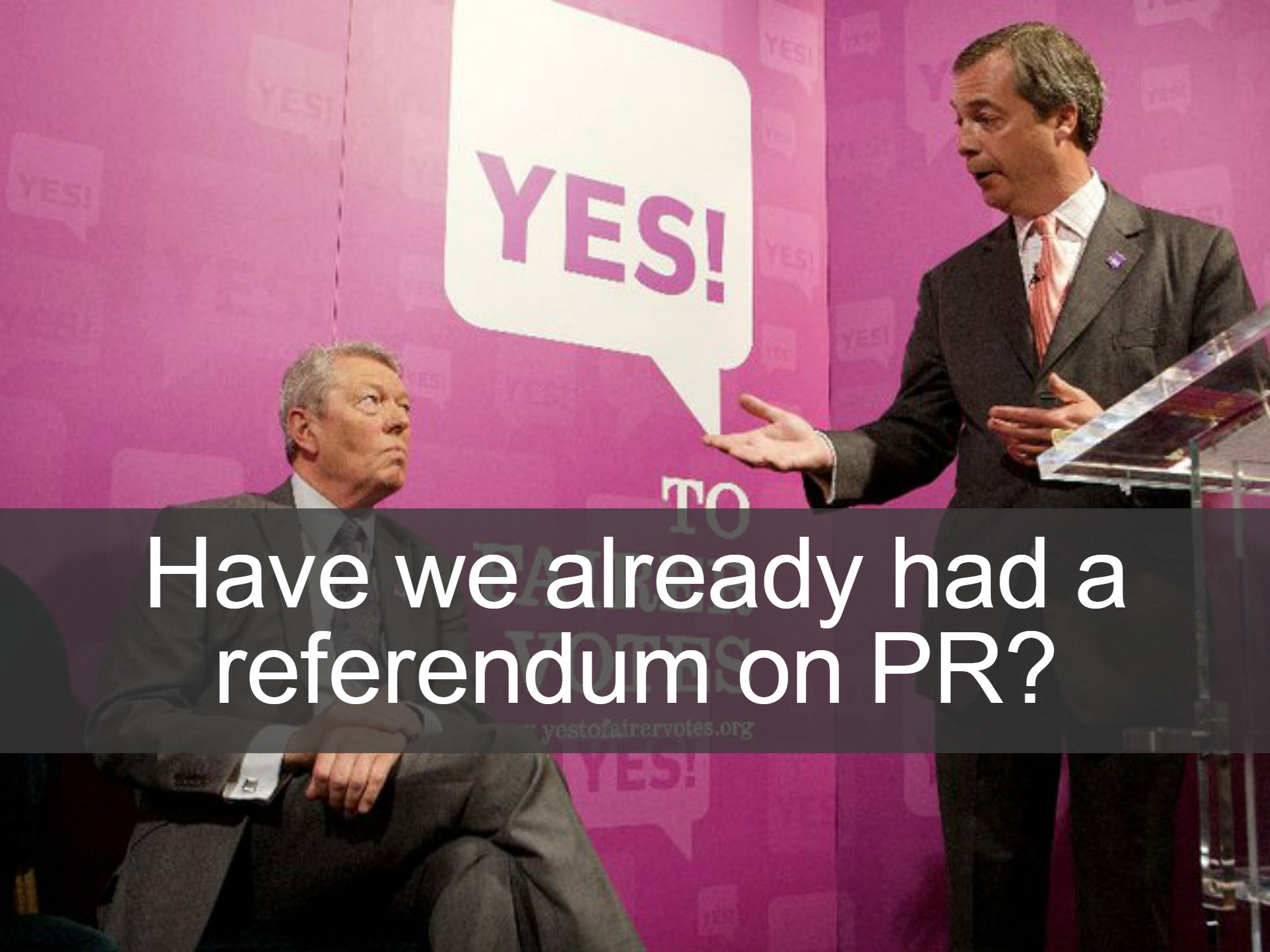 "No. It's a common myth but the fact is the UK has never had a referendum on whether to change to a proportional voting system. The system put forward in the 2011 referendum was the Alternative Vote. This is not a proportional system, and shares the problems caused by disproportionality which afflict First Past the Post. David Cameron once said: ""I'm here today to explain as clearly as I can why AV is completely the wrong reform…let me take on this myth that AV is more fair and more proportional than the system we have currently""."