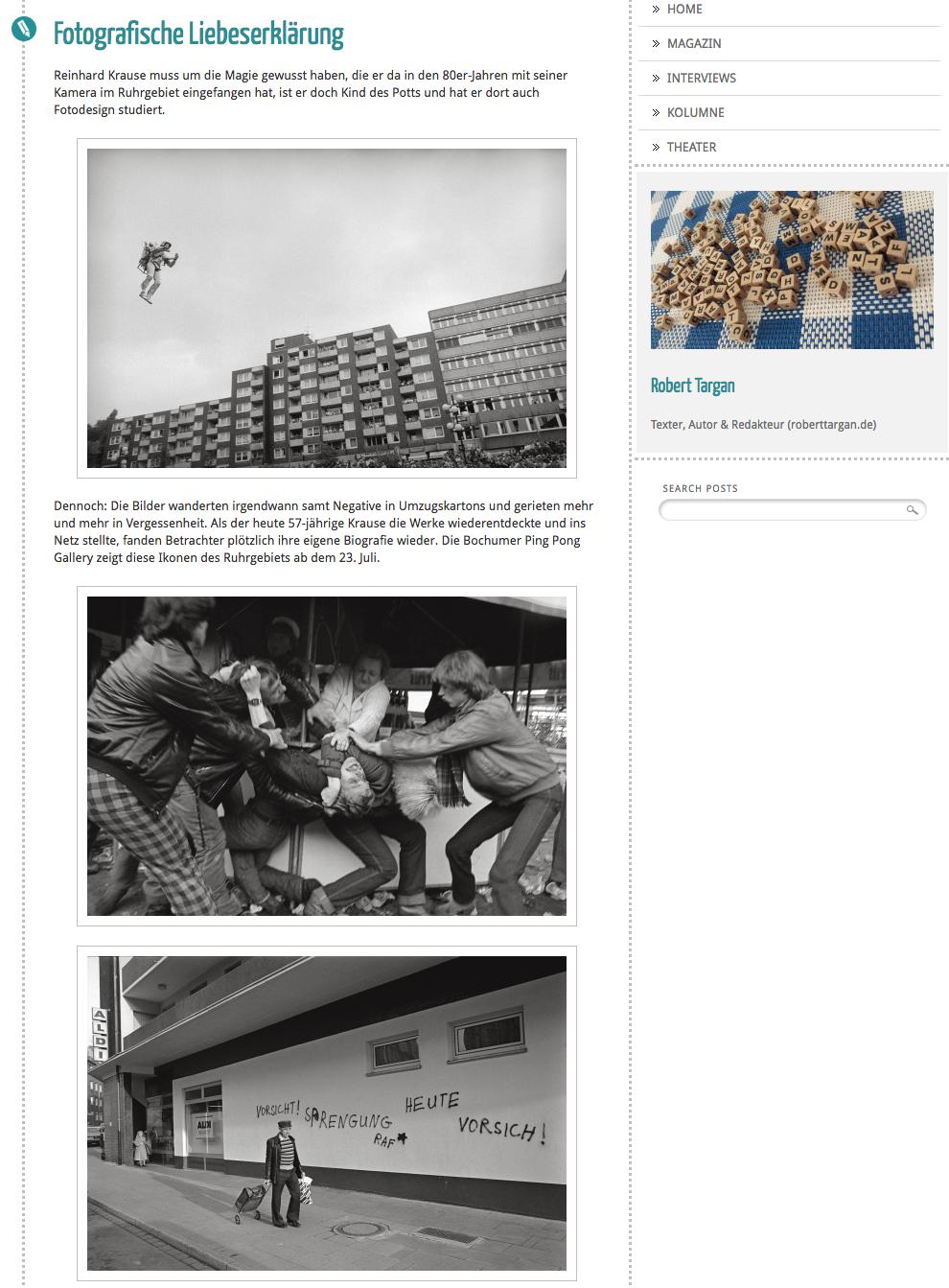 Fotografische Liebeserklärung   Reinhard Krause muss um die Magie gewusst haben, die er da in den 80er-Jahren mit seiner Kamera im Ruhrgebiet eingefangen hat, ist er doch Kind des Potts und hat er dort auch Fotodesign studiert.  Dennoch: Die Bilder wanderten irgendwann samt Negative in Umzugskartons und gerieten mehr und mehr in Vergessenheit. Als der heute 57-jährige Krause die Werke wiederentdeckte und ins Netz stellte, fanden Betrachter plötzlich ihre eigene Biografie wieder.   Der Artikel erschien im HEiNZ-Magazin 7/16   http://roberttargan.tumblr.com/