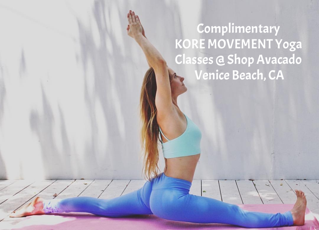 Join KORE MOVEMENT's head of yoga programs Natasha Marvis at Shop Avocado in Venice Beach for a FREE yoga class! Dates vary. Check Instagram.com/natashamarieyoga for upcoming classes.Perfect class to stretch and move to get your day started. Anyone who comes to practice will get the chance to shop and receive 15%* off! *In-store; day of class only.    EVENT HASHTAGS #WellnessToTheWorld #koremovement Tag: @koremovement @natashamarieyoga @shopavocado_activewear