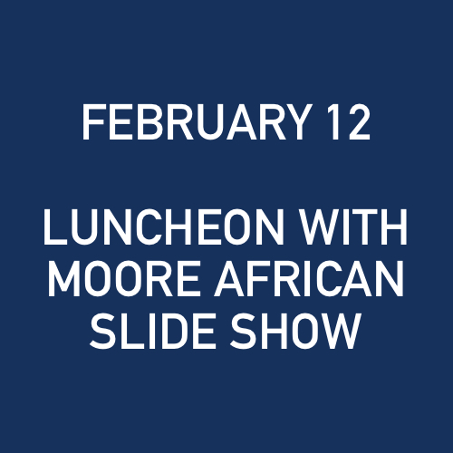 2_12_2009 - LUNCHEON WITH MOORE AFRICAN SLIDE SHOW.jpg