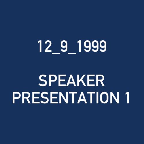 12_9_1999 - SPEAKER PRESENTATION 1.png