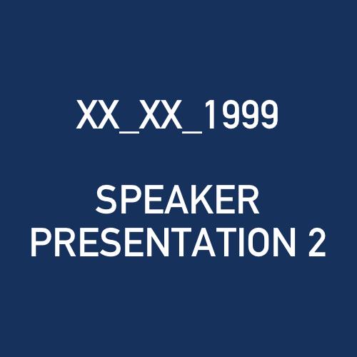 XX_XX_1999 - SPEAKER PRESENTATION 2.png