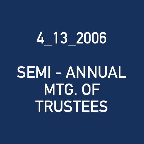 4_13_2006 - SEMI - ANNUAL MTG. OF TRUSTEES.png
