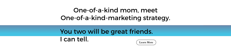 One of a kind marketing strategy