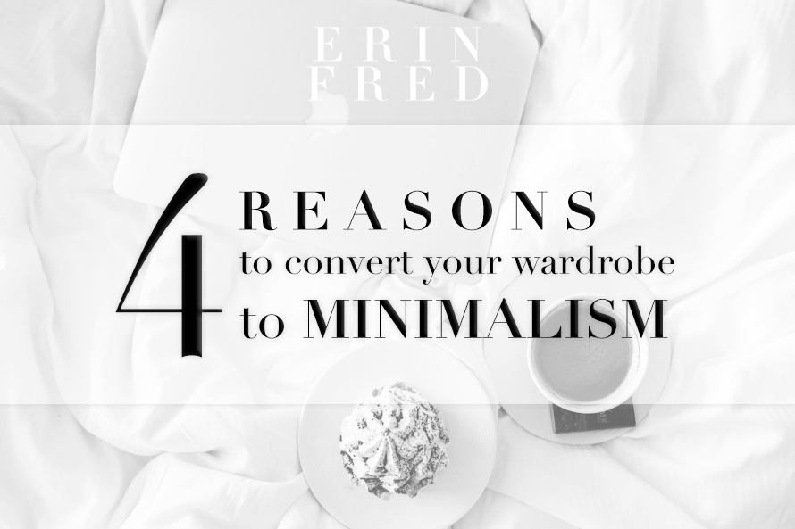 4 Reasons to Convert Your Wardrobe to Minimalism / erinfred.com