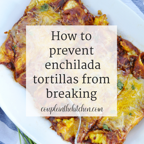How to prevent enchiladas from breaking | coupleinthekitchen.com