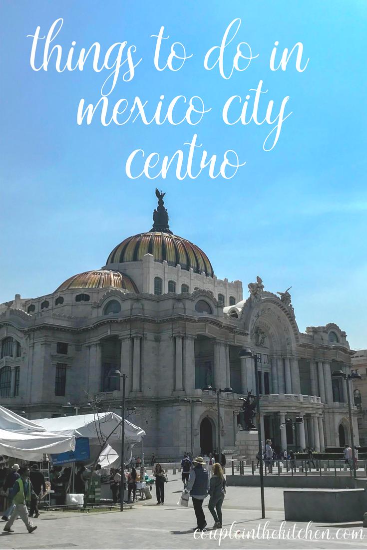 Things to do in Mexico City Centro | coupleinthekitchen.com