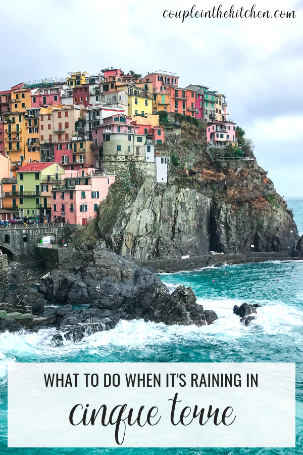 What to do in Cinque Terre when it's Raining | coupleinthekitchen.com.png
