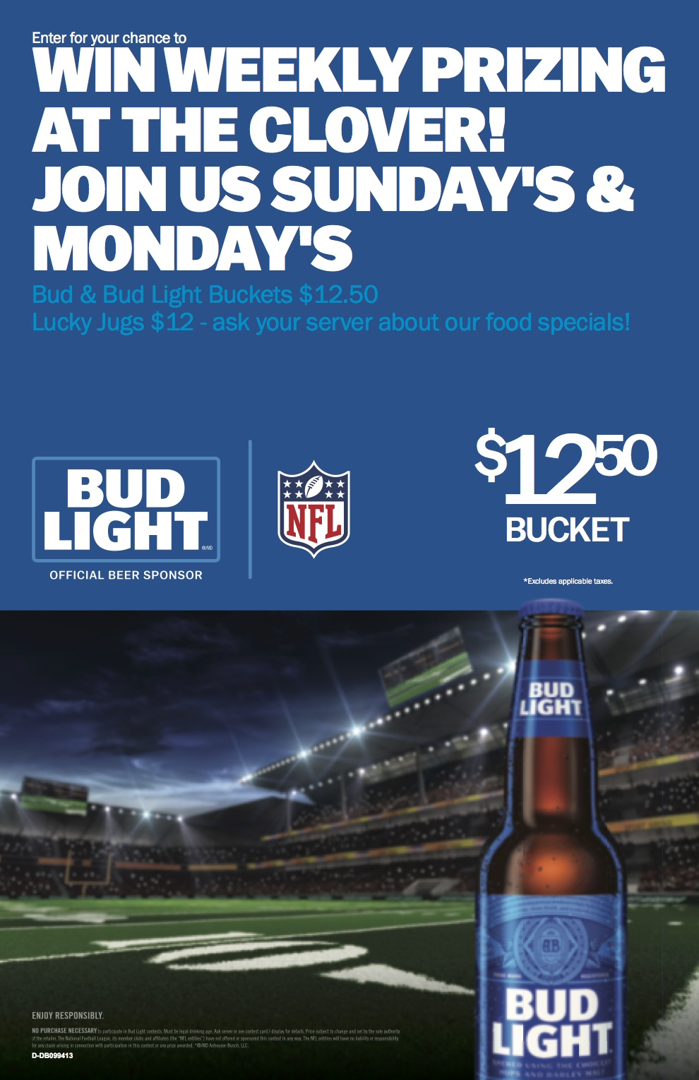 NFL Football, Every Sunday, Monday, Prizes plus awesome drink specials:$12 jugs of Lucky Lager$12.50 buckets of Bud Light$5 Coronas$ Ceasars -