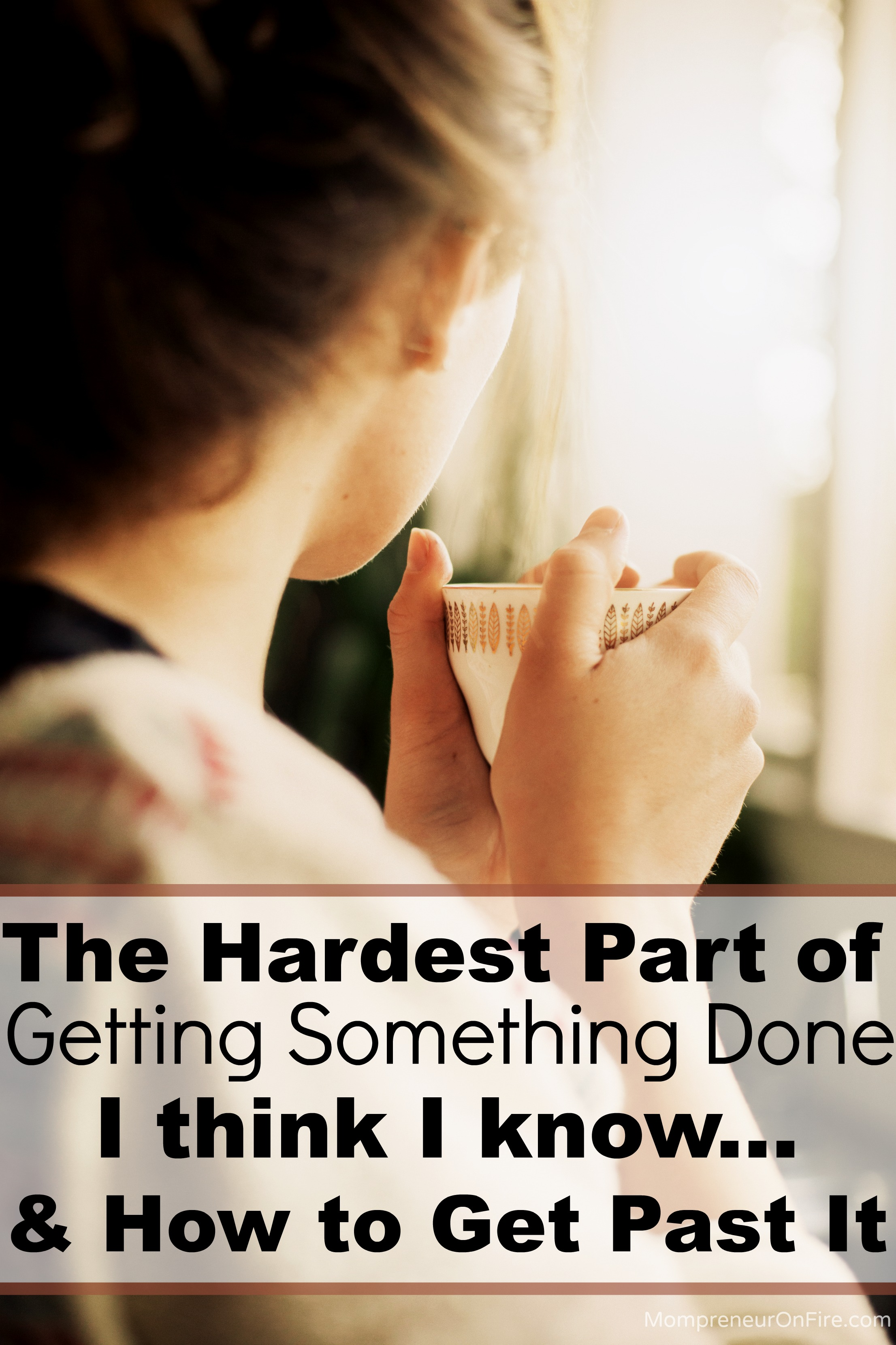 Mompreneur on Fire - Hardest Part of Getting Something Done