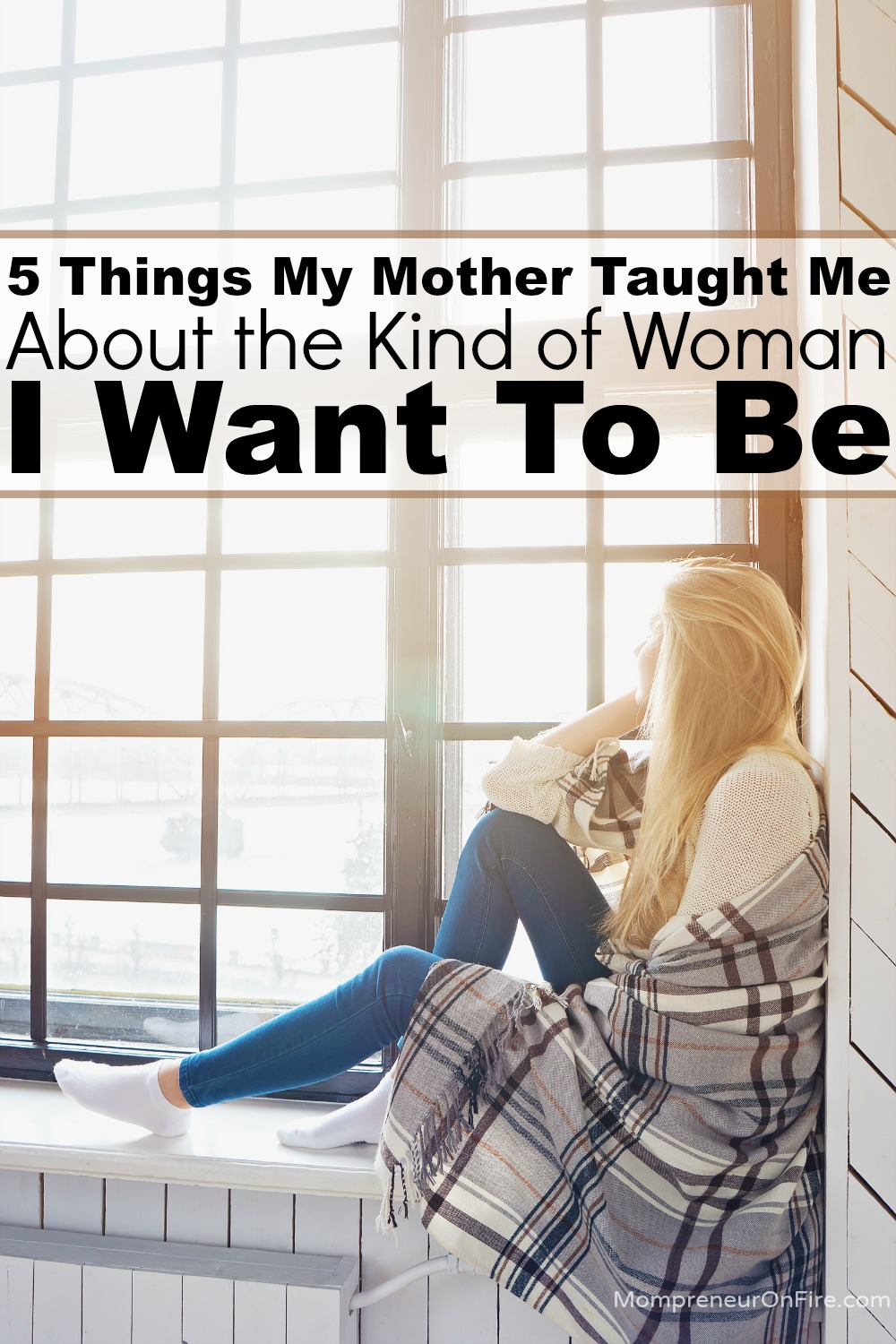 Mompreneur on Fire - 5 Things My Mother Taught Me
