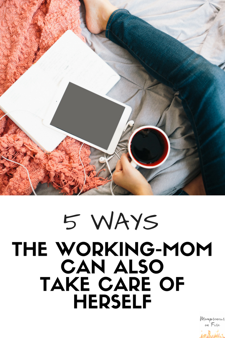 Mompreneur on Fire - 5 Ways Mom Can Take Care of Herself