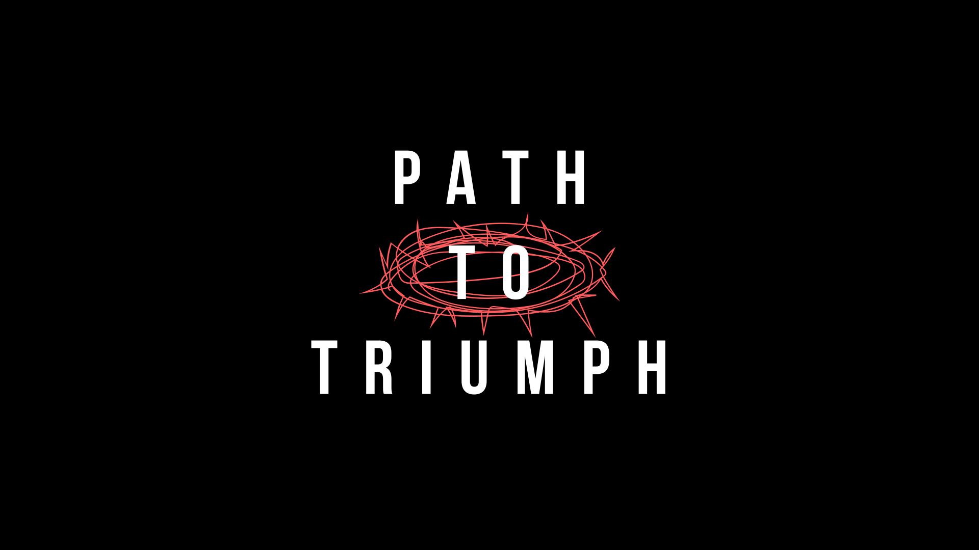 Sermon Series - Path to Triumph.png