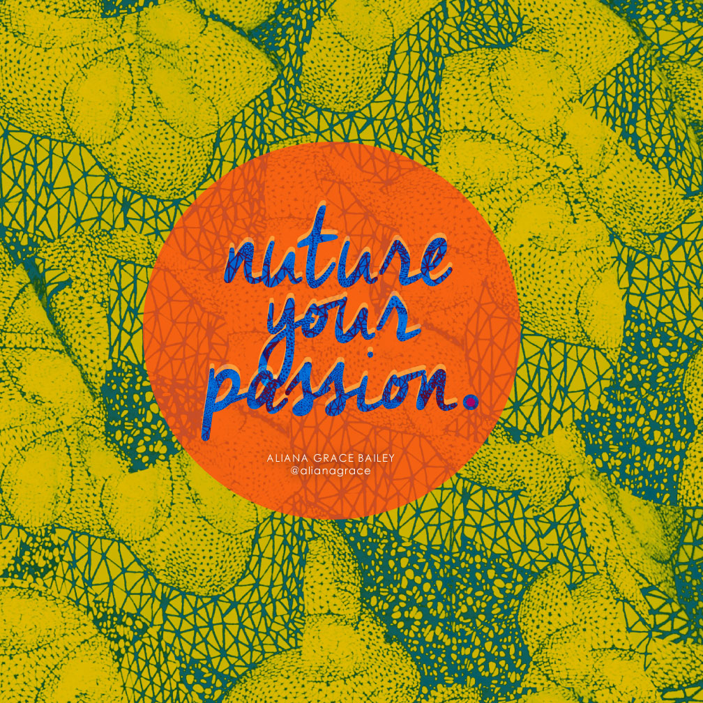 nuture-your-passion aliana grace bailey art design quotes typography.jpg