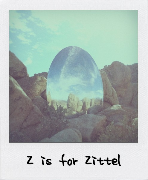 Z is for Andrea Zittel, the American sculptor, installation, and social practice artist whose work spans the creation of functional objects to experiments in embodying utopianism and frontierism living as part of the landscape.
